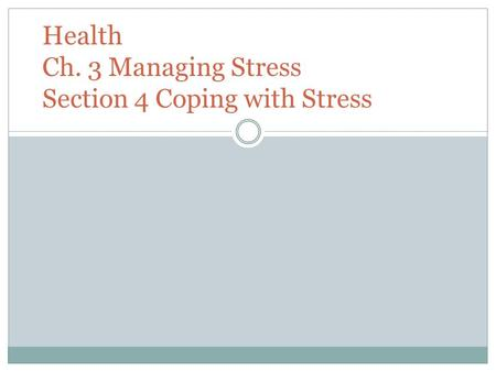 Health Ch. 3 Managing Stress Section 4 Coping with Stress.