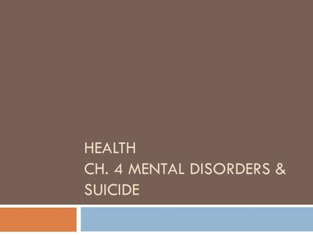 HEALTH CH. 4 MENTAL DISORDERS & SUICIDE. Section 1Mental Disorders  What are Mental Disorders?  A mental disorder is al illness that affects the mind.