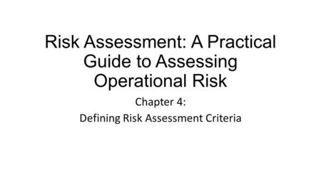 Risk Assessment: A Practical Guide to Assessing Operational Risk