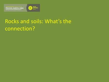 Rocks and soils: What's the connection?. What's the connection?
