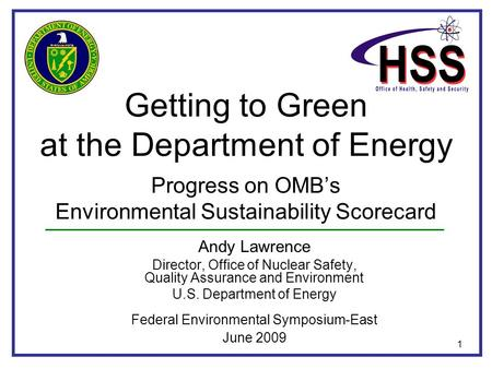 1 Getting to Green at the Department of Energy Progress on OMB's Environmental Sustainability Scorecard Andy Lawrence Director, Office of Nuclear Safety,