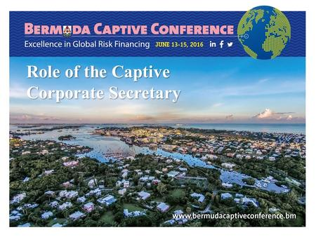 Www.bermudacaptive.bm Role of the Captive Corporate Secretary.