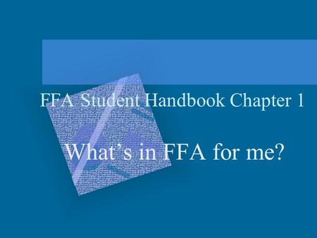 FFA Student Handbook Chapter 1 What's in FFA for me?