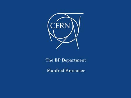 The EP Department Manfred Krammer. 2 CERN Structure 2016.