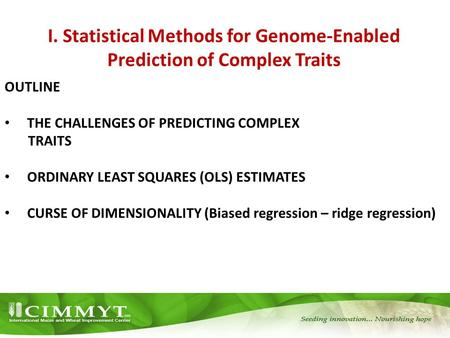 I. Statistical Methods for Genome-Enabled Prediction of Complex Traits OUTLINE THE CHALLENGES OF PREDICTING COMPLEX TRAITS ORDINARY LEAST SQUARES (OLS)