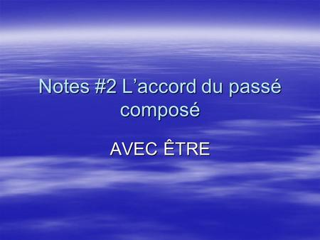 "Notes #2 L'accord du passé composé AVEC ÊTRE. Une Révision  When using the helping verb ""être"" to form the passé composé, the past participle of the."