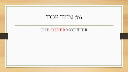 TOP TEN #6 THE OTHER MODIFIER Prepositions –the other modifier PREPOSITION: a word (or group of words) that starts a phrase used to show relationship.
