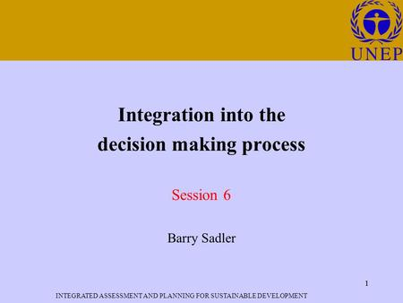 INTEGRATED ASSESSMENT AND PLANNING FOR SUSTAINABLE DEVELOPMENT 1 Click to edit Master title style 1 Integration into the decision making process Session.