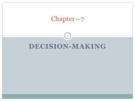 Chapter—7 Decision-Making.