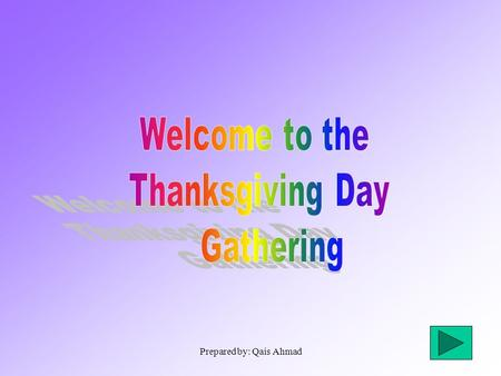 Prepared by: Qais Ahmad. Thanksgiving Day is one of the Traditional holidays of the Americans which is always celebrated on the last Thursday of November.