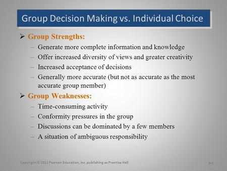 Group Decision Making vs. Individual Choice  Group Strengths: –Generate more complete information and knowledge –Offer increased diversity of views and.
