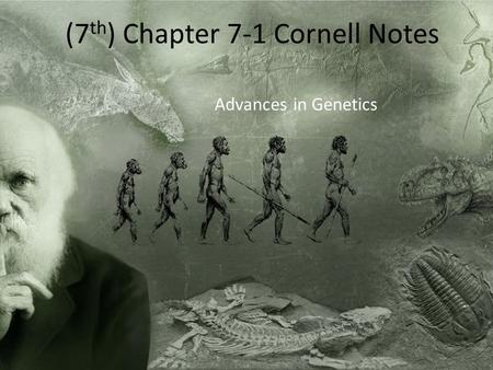 (7 th ) Chapter 7-1 Cornell Notes Advances in Genetics.