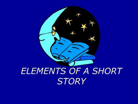 ELEMENTS OF A SHORT STORY 1. A short story is a brief piece of fiction that tells of an event.