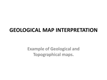 GEOLOGICAL MAP INTERPRETATION