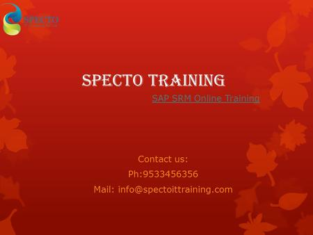 Specto training SAP SRM Online Training Contact us: Ph:9533456356 Mail:
