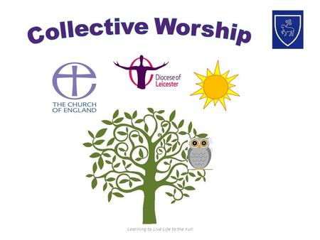 Learning to Live Life to the Full. Christian Collective Worship Brockington College – A Church of England School Be confident that something you want.