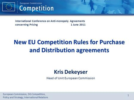 European Commission, DG Competition, Policy and Strategy, International Relations 1 New EU Competition Rules for Purchase and Distribution agreements Kris.