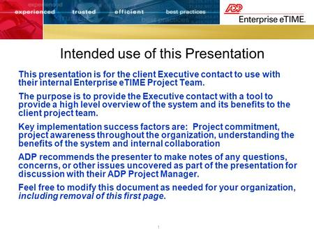 1 Intended use of this Presentation This presentation is for the client Executive contact to use with their internal Enterprise eTIME Project Team. The.