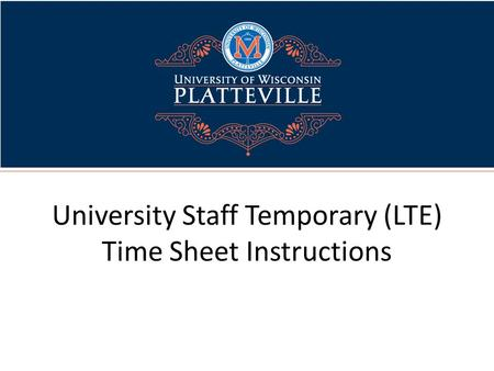 University Staff Temporary (LTE) Time Sheet Instructions.