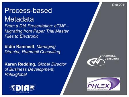 Process-based Metadata From a DIA Presentation: eTMF – Migrating from Paper Trial Master Files to Electronic Eldin Rammell, Managing Director, Rammell.