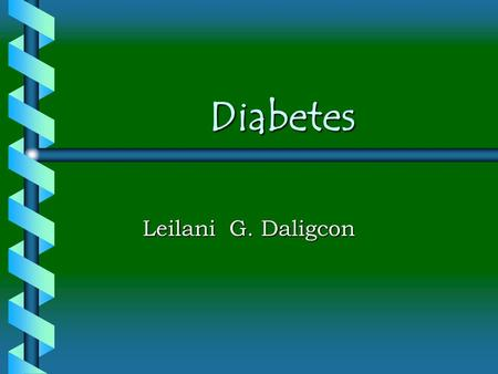 Diabetes Leilani G. Daligcon. Introduction b b There are two types of diabetes. b b Certain cultures are more prone to it. b b Nutritious eating will.