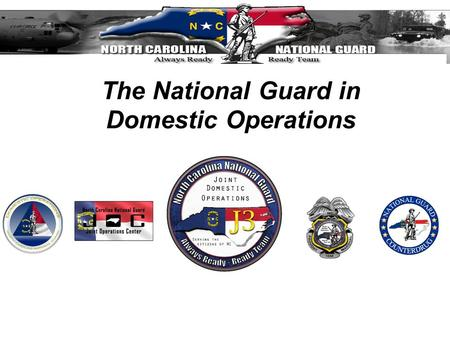 The National Guard in Domestic Operations. Overview Understanding the National Guard Activation Cycle and C2 North Carolina National Guard Disaster Response.