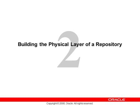 2 Copyright © 2008, Oracle. All rights reserved. Building the Physical Layer of a Repository.