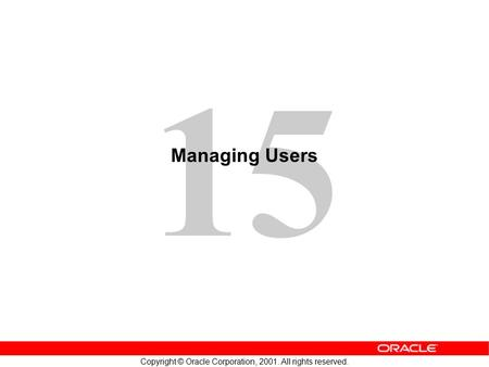 15 Copyright © Oracle Corporation, 2001. All rights reserved. Managing Users.