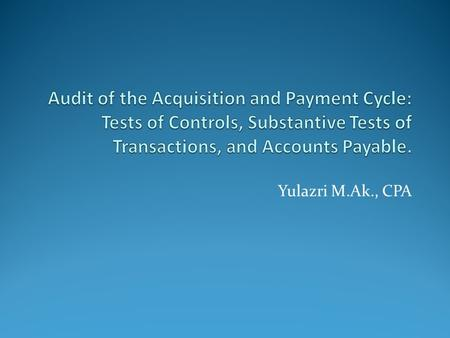Yulazri M.Ak., CPA. Identify the accounts and the classes of transactions in the acquisition and payment cycle.