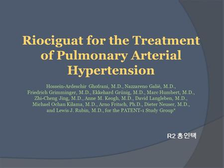 Riociguat for the Treatment of Pulmonary Arterial Hypertension Hossein-Ardeschir Ghofrani, M.D., Nazzareno Galiè, M.D., Friedrich Grimminger, M.D., Ekkehard.