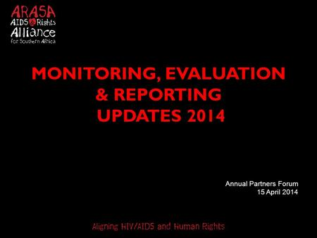 MONITORING, EVALUATION & REPORTING UPDATES 2014 Annual Partners Forum 15 April 2014.