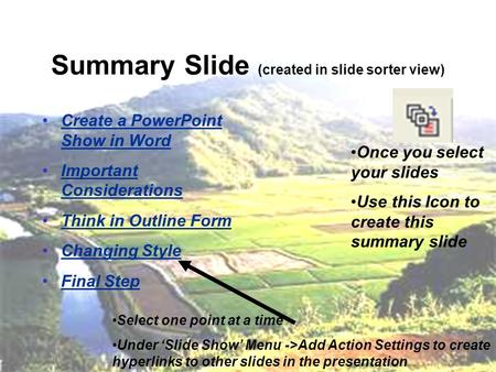 Summary Slide (created in slide sorter view) Create a PowerPoint Show in Word Create a PowerPoint Show in Word Important Considerations Important Considerations.