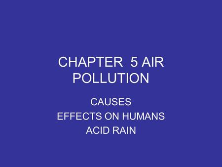 CHAPTER 5 AIR POLLUTION CAUSES EFFECTS ON HUMANS ACID RAIN.