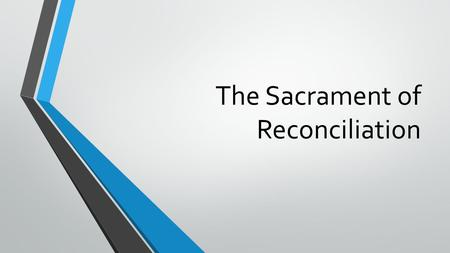 The Sacrament of Reconciliation. Other names for the Sacrament  Sacrament of Conversion  Sacrament of Confession  Sacrament of Forgiveness.