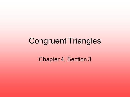 Chapter 4, Section 3 Congruent Triangles. Corresponding Parts of Congruent Triangles Congruent triangles have the same _____________ and ______________.
