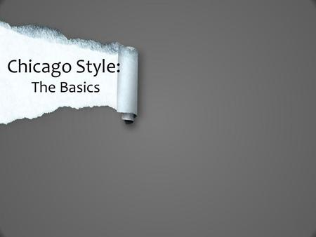 Chicago Style: The Basics. Today's Goals  Learn what Chicago style is, what it includes, and why it is important  Learn about the standard Chicago title.