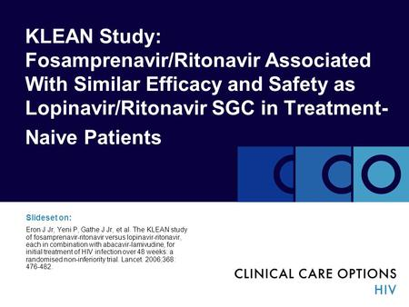 KLEAN Study: Fosamprenavir/Ritonavir Associated With Similar Efficacy and Safety as Lopinavir/Ritonavir SGC in Treatment- Naive Patients Slideset on: Eron.