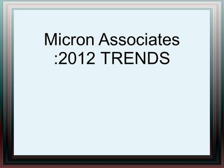 Micron Associates :2012 TRENDS. Micron Associates: Smart network could create jobs, economic growth grows LONDON (Reuters) -Ernst & Young report said.