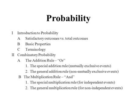 Probability IIntroduction to Probability ASatisfactory outcomes vs. total outcomes BBasic Properties CTerminology IICombinatory Probability AThe Addition.