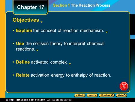 Objectives Explain the concept of reaction mechanism. Use the collision theory to interpret chemical reactions. Define activated complex. Relate activation.