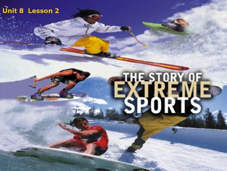 Unit 8 Lesson 2. Unit 8 Lesson 2 Extreme Sports Before you start Listening Vocabulary: Phrasal Verbs Comparing Cultures Speaking.