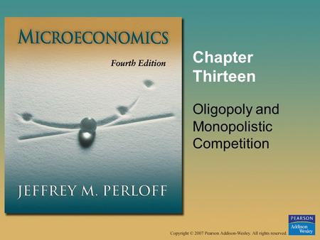 Chapter Thirteen Oligopoly and Monopolistic Competition.
