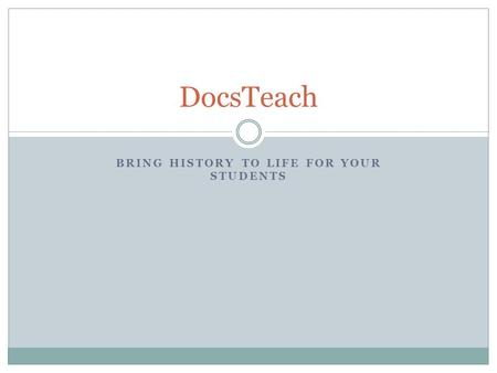 BRING HISTORY TO LIFE FOR YOUR STUDENTS DocsTeach.