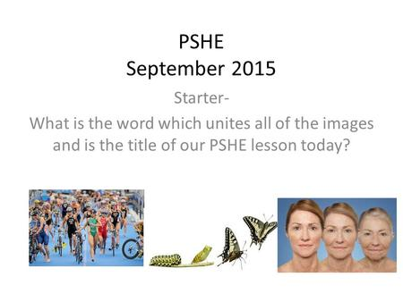 PSHE September 2015 Starter- What is the word which unites all of the images and is the title of our PSHE lesson today?