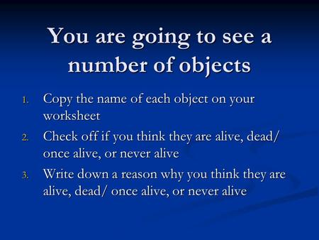 You are going to see a number of objects