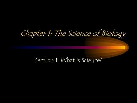 Chapter 1: The Science of Biology Section 1: What is Science?