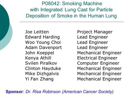 P08042: Smoking Machine with Integrated Lung Cast for Particle Deposition of Smoke in the Human Lung Joe LeittenProject Manager Edward Harding Lead Engineer.