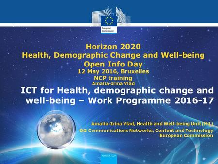 Horizon 2020 - societal challenge 1 ICT for Health, demographic change and well-being – Work Programme 2016-17 Horizon 2020 Health, Demographic Change.