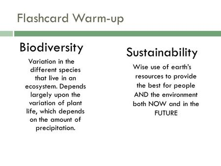 Flashcard Warm-up Biodiversity Variation in the different species that live in an ecosystem. Depends largely upon the variation of plant life, which depends.