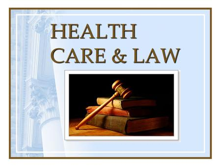 HEALTH CARE & LAW. HEALTH CARE & THE LAW The integrity of health care is dependent upon providing individualized, competent, and safe care to clients.